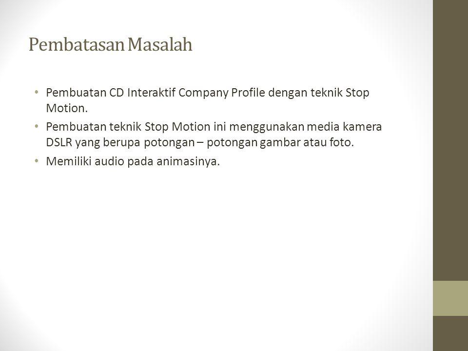 Pembatasan Masalah • Pembuatan CD Interaktif Company Profile dengan teknik Stop Motion.