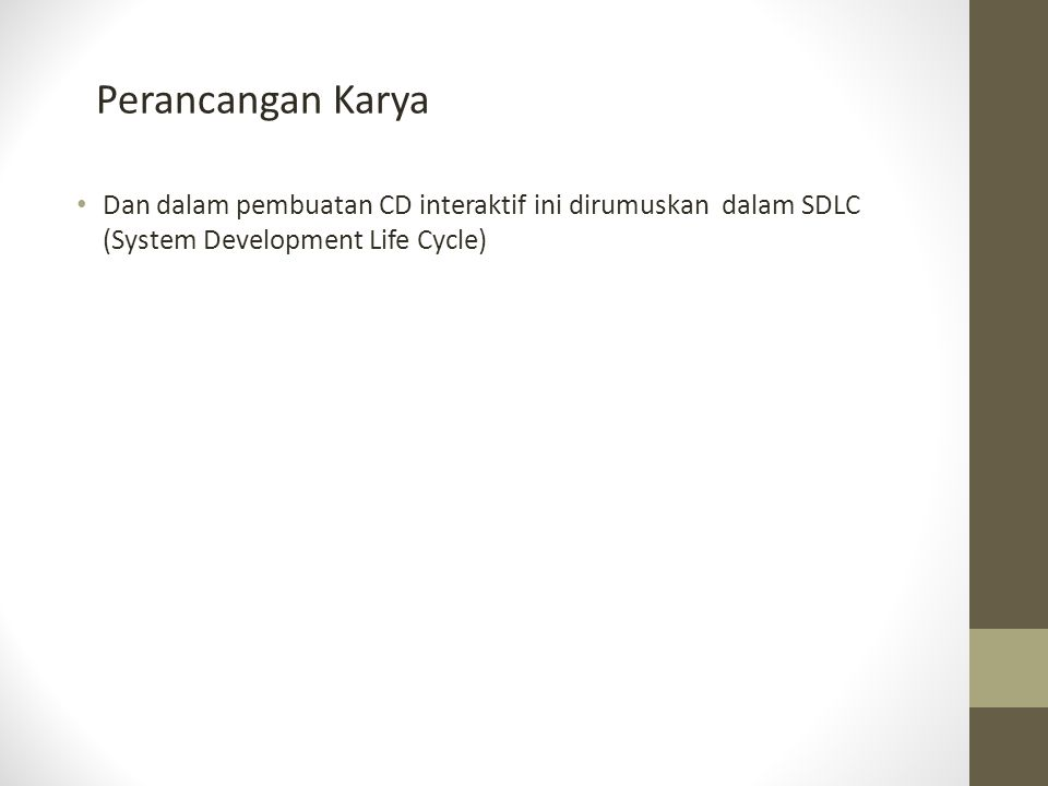 • Dan dalam pembuatan CD interaktif ini dirumuskan dalam SDLC (System Development Life Cycle) Perancangan Karya