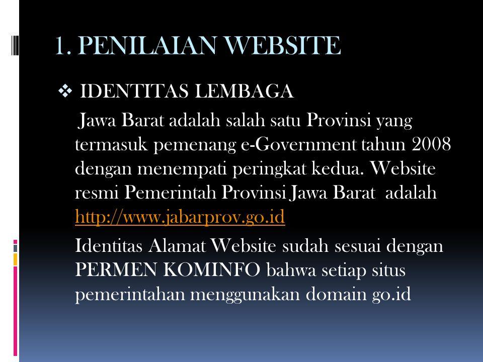 1. PENILAIAN WEBSITE  IDENTITAS LEMBAGA Jawa Barat adalah salah satu Provinsi yang termasuk pemenang e-Government tahun 2008 dengan menempati peringk