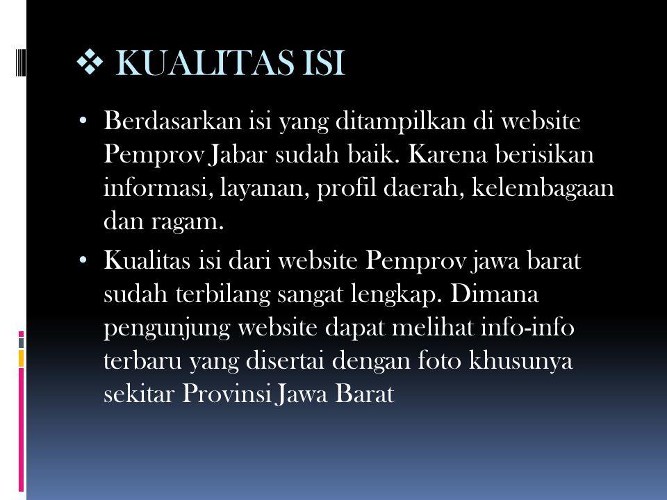  KUALITAS ISI • Berdasarkan isi yang ditampilkan di website Pemprov Jabar sudah baik. Karena berisikan informasi, layanan, profil daerah, kelembagaan