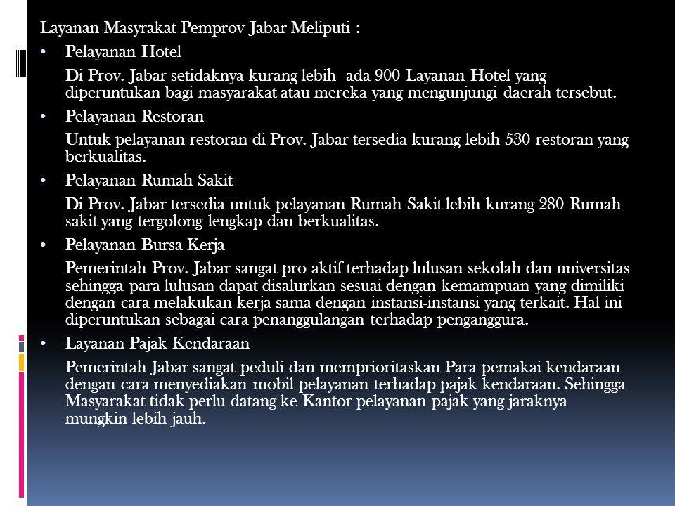 Layanan Masyrakat Pemprov Jabar Meliputi : • Pelayanan Hotel Di Prov.