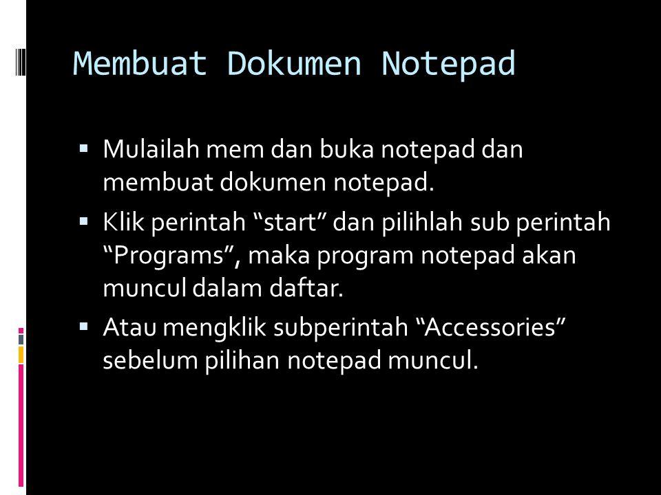 Membuat Dokumen Notepad  Mulailah mem dan buka notepad dan membuat dokumen notepad.