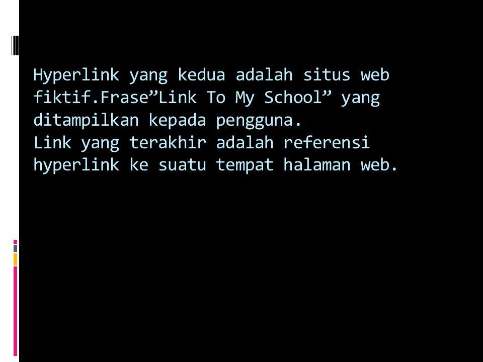 Hyperlink yang kedua adalah situs web fiktif.Frase Link To My School yang ditampilkan kepada pengguna.