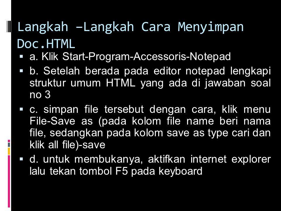 Langkah –Langkah Cara Menyimpan Doc.HTML  a.Klik Start-Program-Accessoris-Notepad  b.