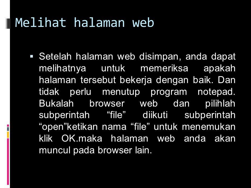 Melihat halaman web  Setelah halaman web disimpan, anda dapat melihatnya untuk memeriksa apakah halaman tersebut bekerja dengan baik.