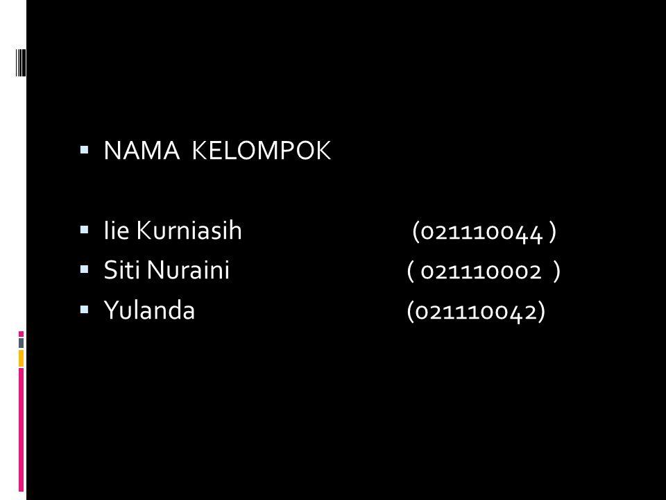  NAMA KELOMPOK  Iie Kurniasih (021110044 )  Siti Nuraini ( 021110002 )  Yulanda (021110042)