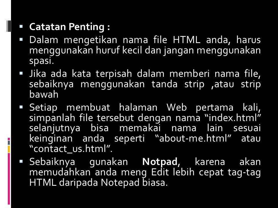  Catatan Penting :  Dalam mengetikan nama file HTML anda, harus menggunakan huruf kecil dan jangan menggunakan spasi.