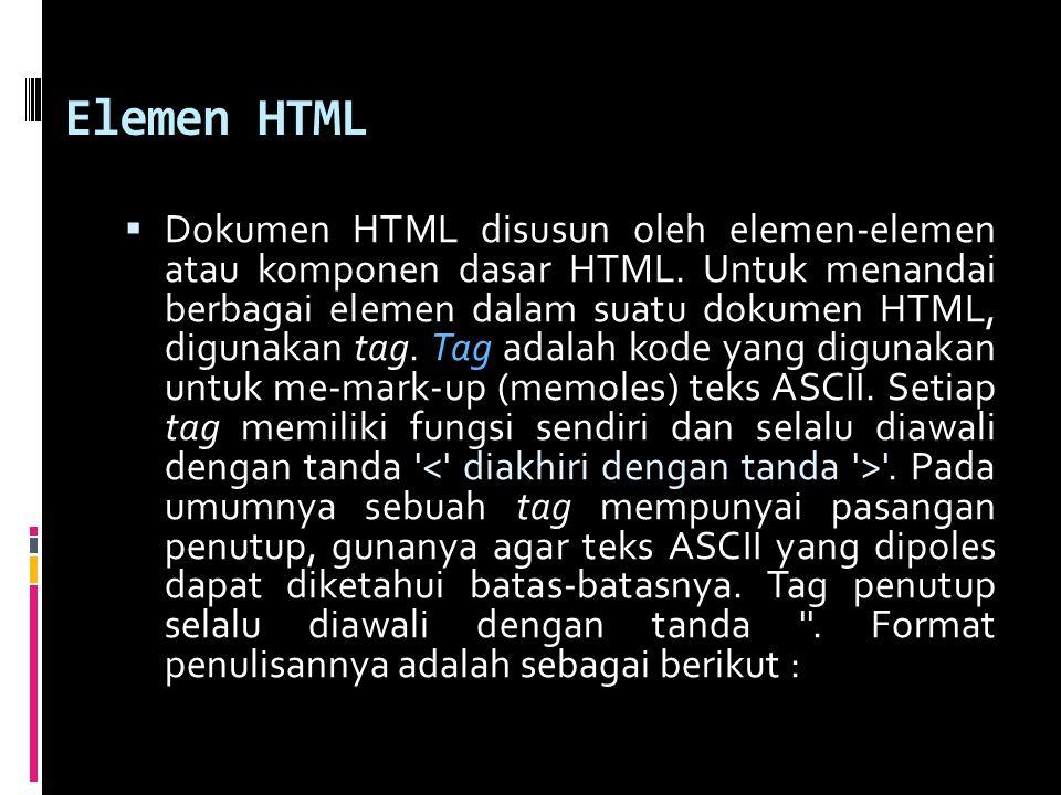 Elemen HTML  Dokumen HTML disusun oleh elemen-elemen atau komponen dasar HTML.