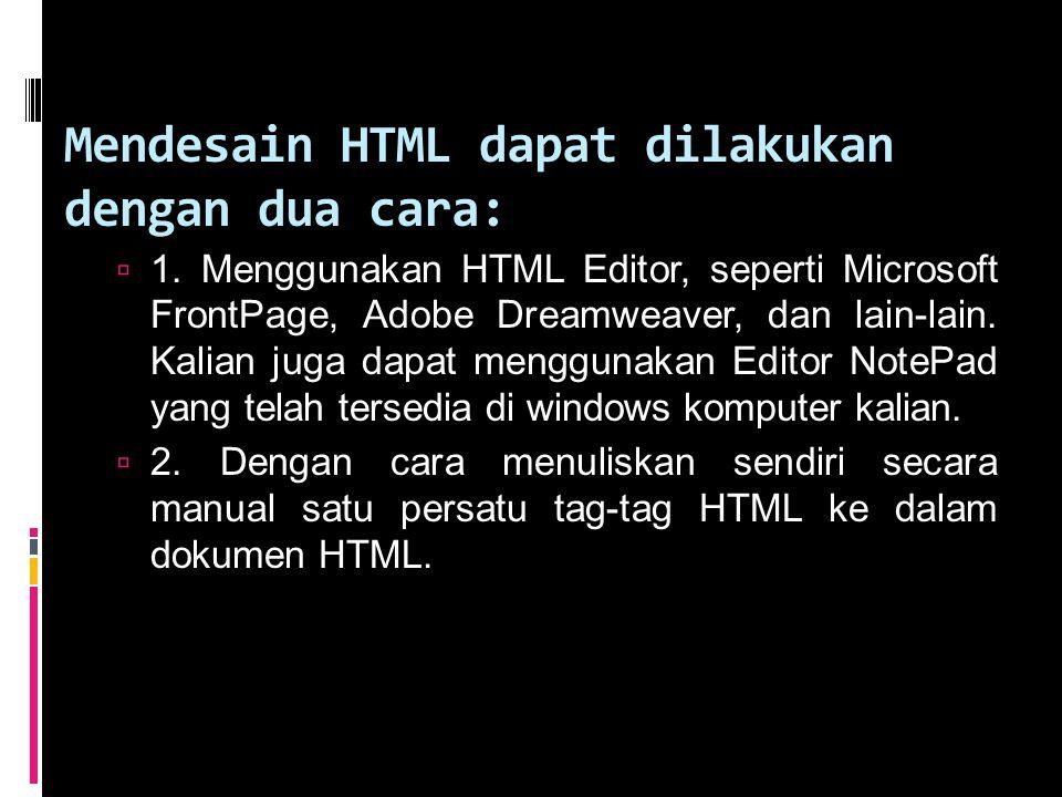 Mendesain HTML dapat dilakukan dengan dua cara:  1.