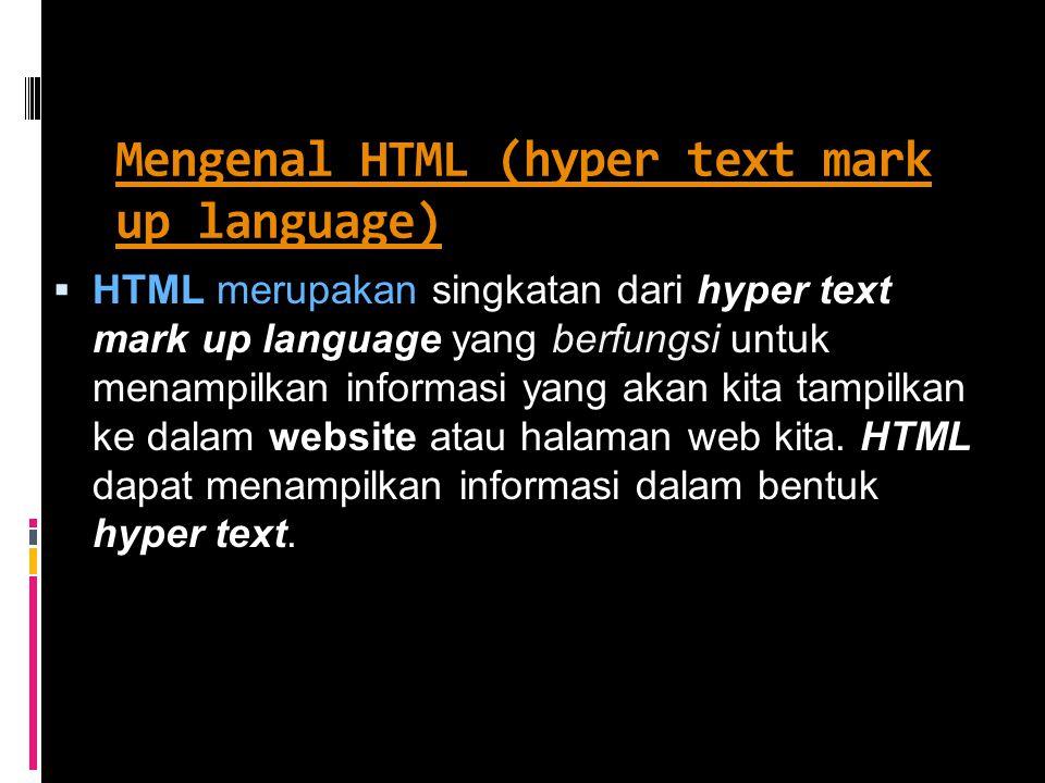 Mengenal HTML (hyper text mark up language) Mengenal HTML (hyper text mark up language)  HTML merupakan singkatan dari hyper text mark up language yang berfungsi untuk menampilkan informasi yang akan kita tampilkan ke dalam website atau halaman web kita.