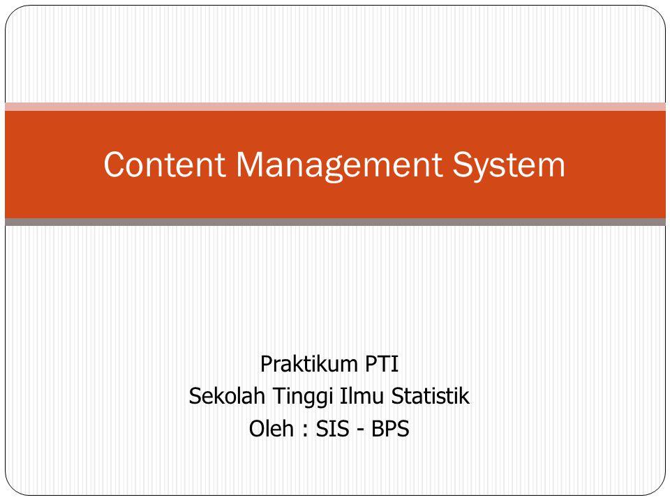 Praktikum PTI Sekolah Tinggi Ilmu Statistik Oleh : SIS - BPS Content Management System