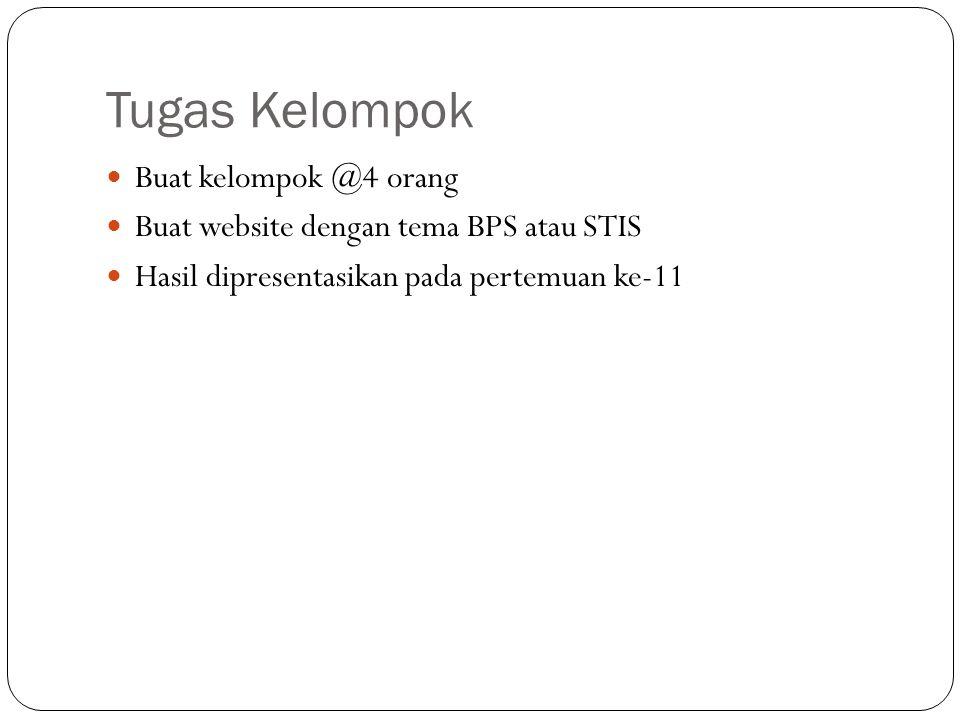 Tugas Kelompok  Buat kelompok @4 orang  Buat website dengan tema BPS atau STIS  Hasil dipresentasikan pada pertemuan ke-11