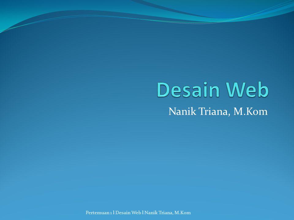 Nanik Triana, M.Kom Pertemuan 1 l Desain Web l Nanik Triana, M.Kom