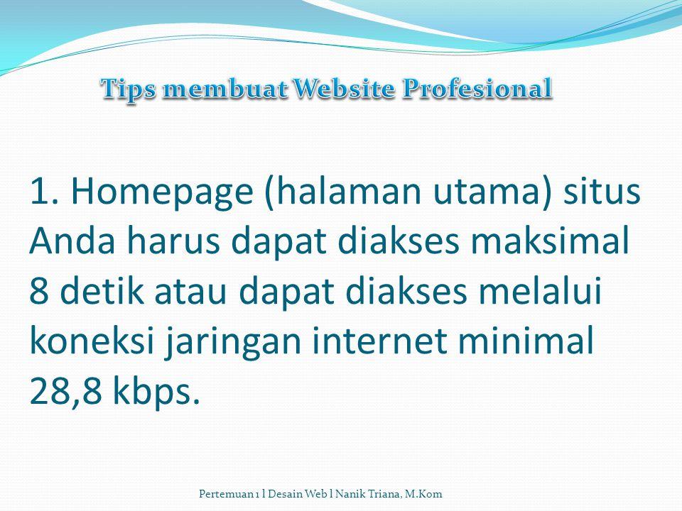 1. Homepage (halaman utama) situs Anda harus dapat diakses maksimal 8 detik atau dapat diakses melalui koneksi jaringan internet minimal 28,8 kbps. Pe