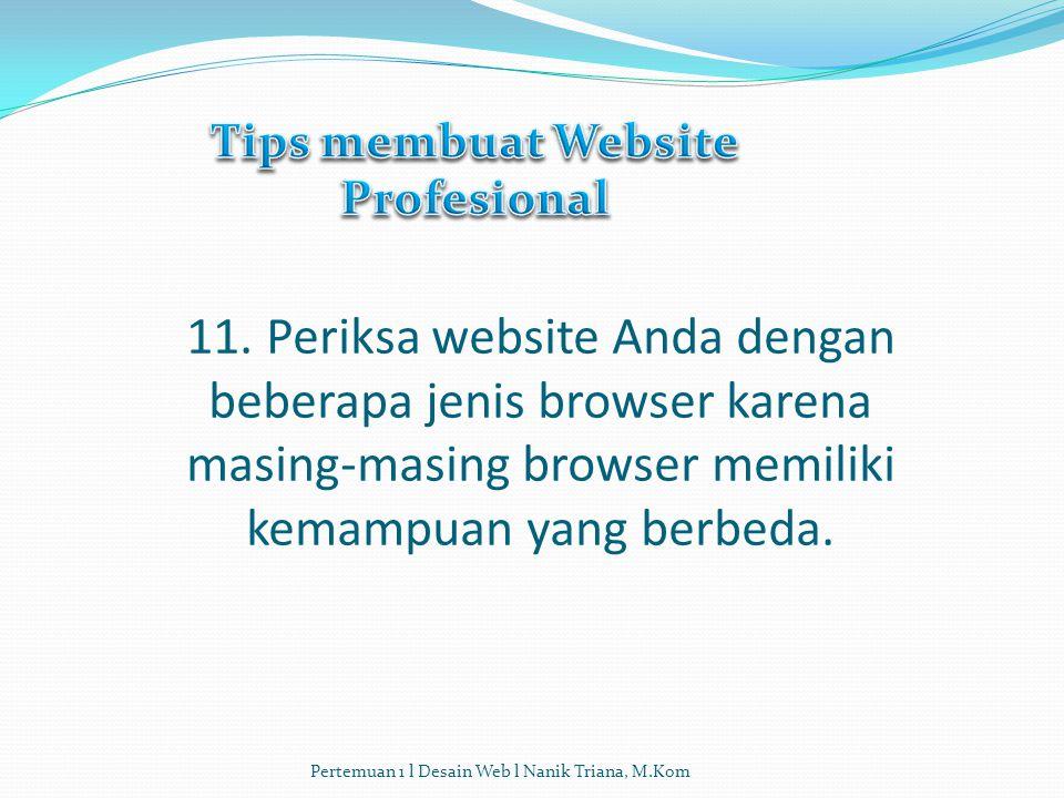 11. Periksa website Anda dengan beberapa jenis browser karena masing-masing browser memiliki kemampuan yang berbeda. Pertemuan 1 l Desain Web l Nanik