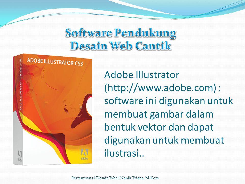 Adobe Photoshop (http://www.adobe.com) : software ini sangat populer dan dapat diandalkan untuk membuat dan mengedit grafik maupun gambar fotografi. P