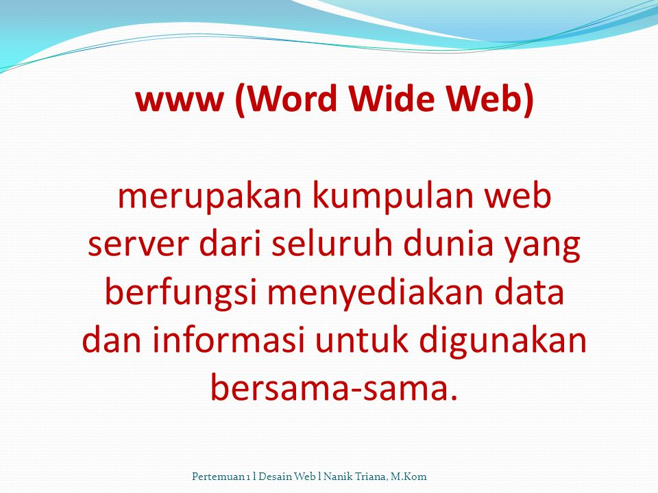 Dalam dunia maya (internet) kita mengenal beberapa istilah tentang web, www, website, Blog, web pages, dan homepage. Bagi orang awan, istilah tersebut