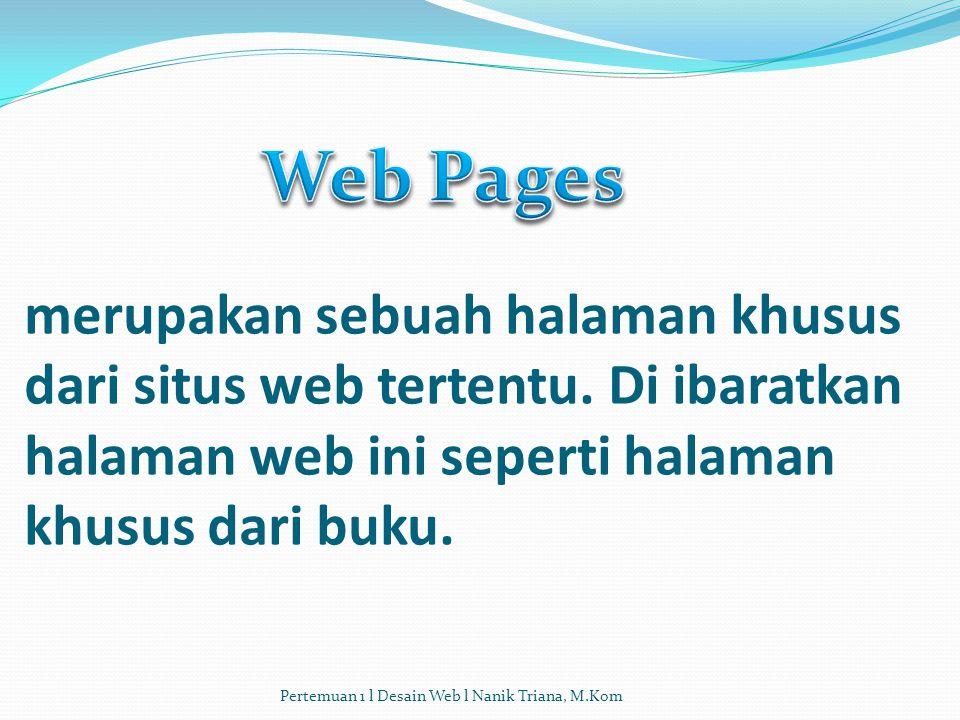 Tempat penyimpanan data dan informasi berdasarkan topik tertentu. Diibaratkan web site ini seperti buku yang berisi topik tertentu. Pertemuan 1 l Desa