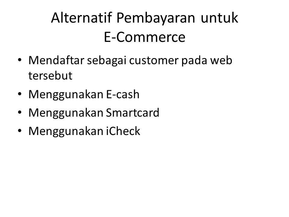 • Mendaftar sebagai customer pada web tersebut • Menggunakan E-cash • Menggunakan Smartcard • Menggunakan iCheck Alternatif Pembayaran untuk E-Commerc