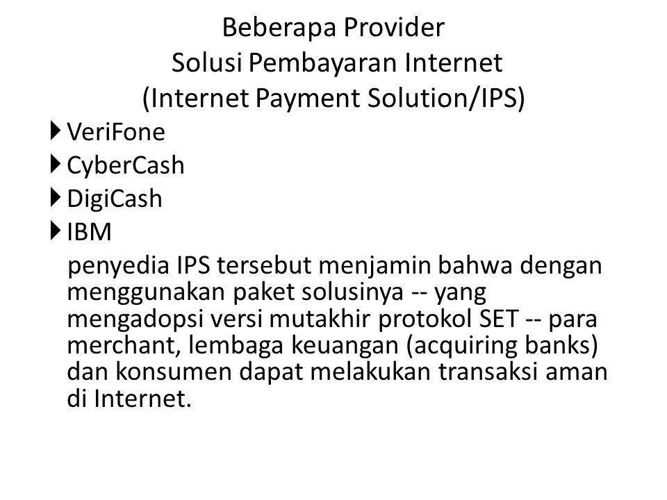  VeriFone  CyberCash  DigiCash  IBM penyedia IPS tersebut menjamin bahwa dengan menggunakan paket solusinya -- yang mengadopsi versi mutakhir prot