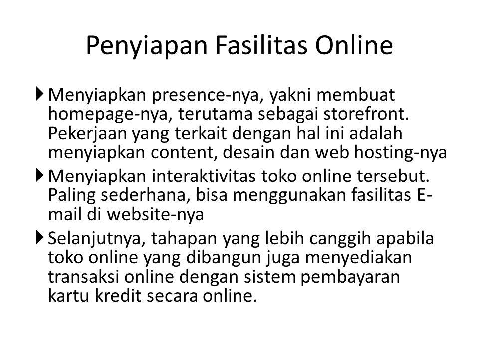  Menyiapkan presence-nya, yakni membuat homepage-nya, terutama sebagai storefront. Pekerjaan yang terkait dengan hal ini adalah menyiapkan content, d