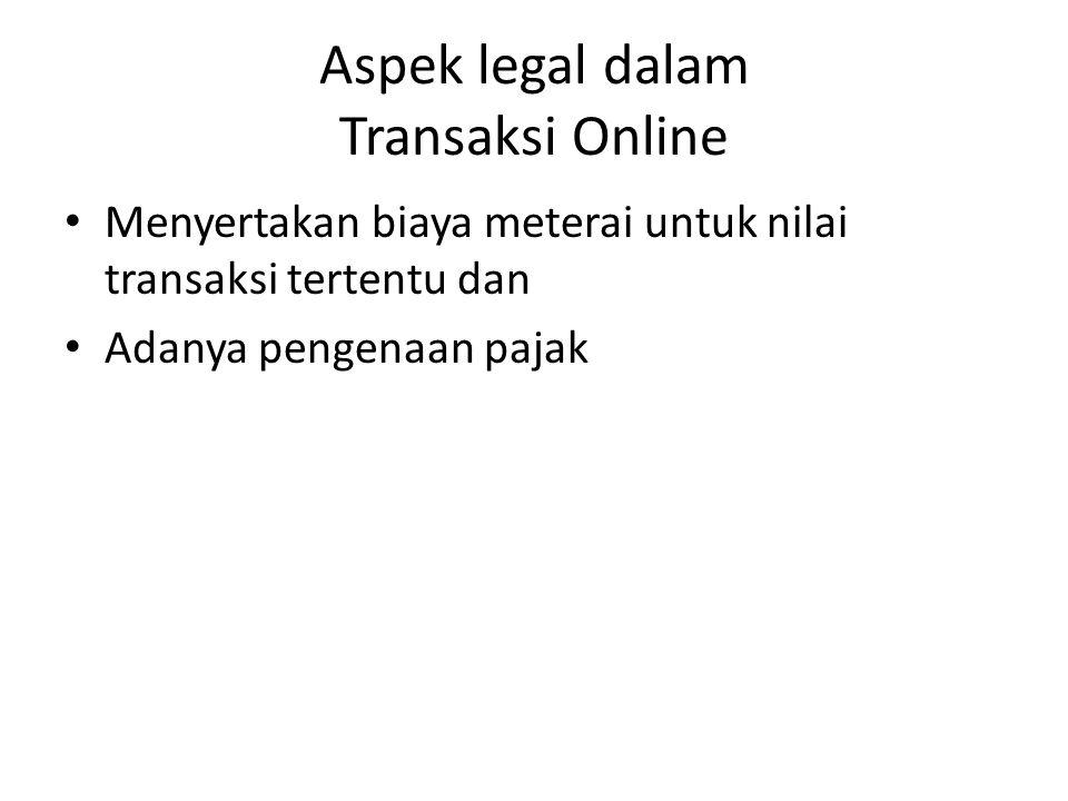 • Menyertakan biaya meterai untuk nilai transaksi tertentu dan • Adanya pengenaan pajak Aspek legal dalam Transaksi Online