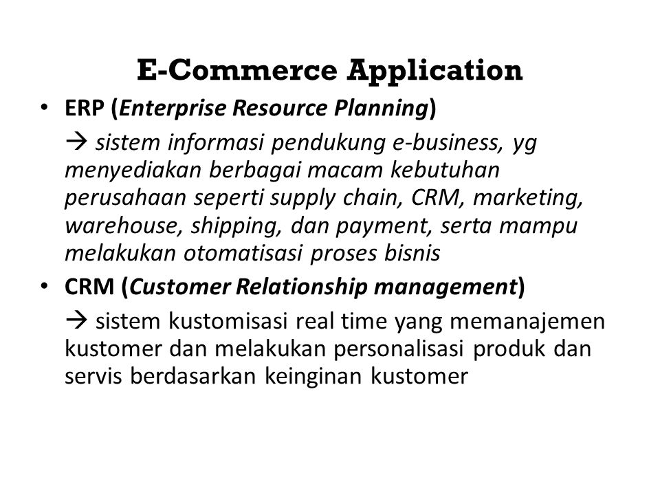 Jenis E-Commerce • Consumers-to-businesses (C2B) – Consumers make known a particular need for a product or service, and suppliers compete to provide it • Business to Employee – An organization uses EC internally to improve its operations.