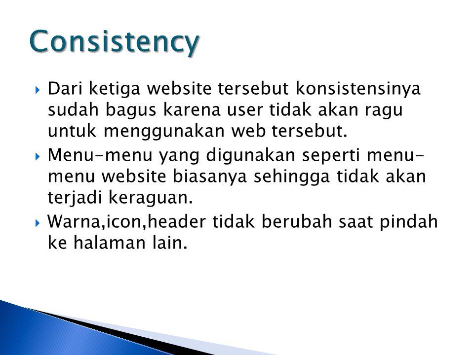  Dari ketiga website tersebut konsistensinya sudah bagus karena user tidak akan ragu untuk menggunakan web tersebut.