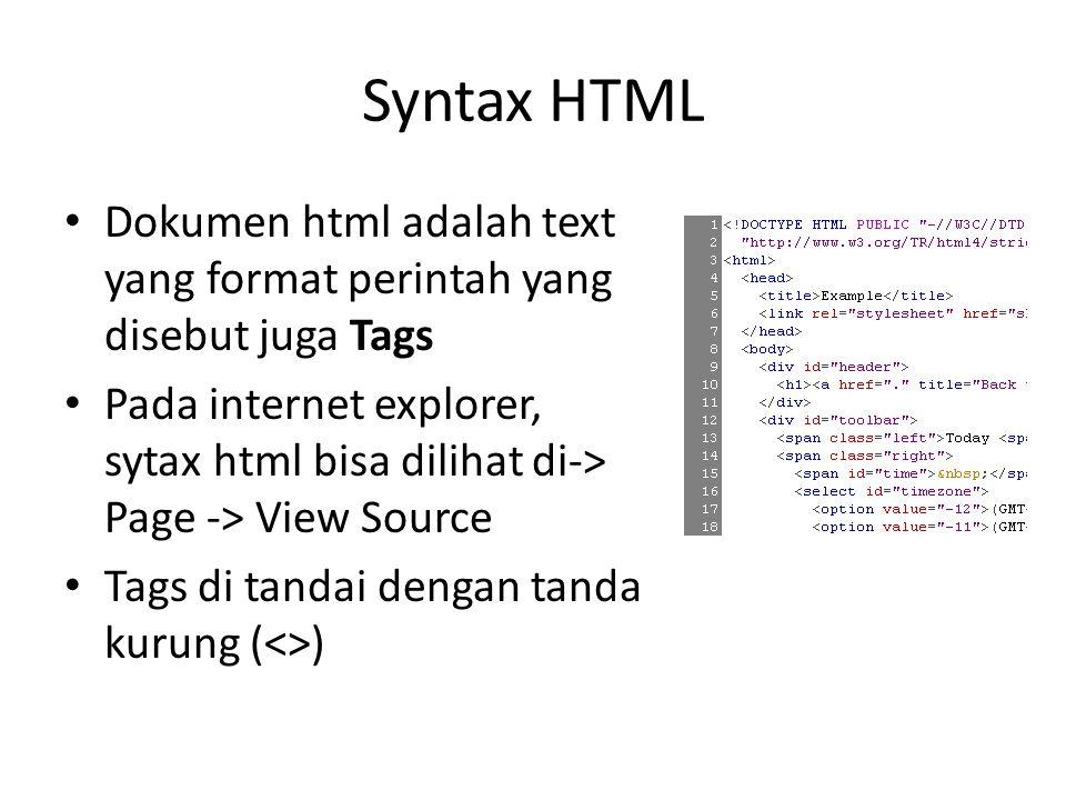 Syntax HTML • Dokumen html adalah text yang format perintah yang disebut juga Tags • Pada internet explorer, sytax html bisa dilihat di-> Page -> View