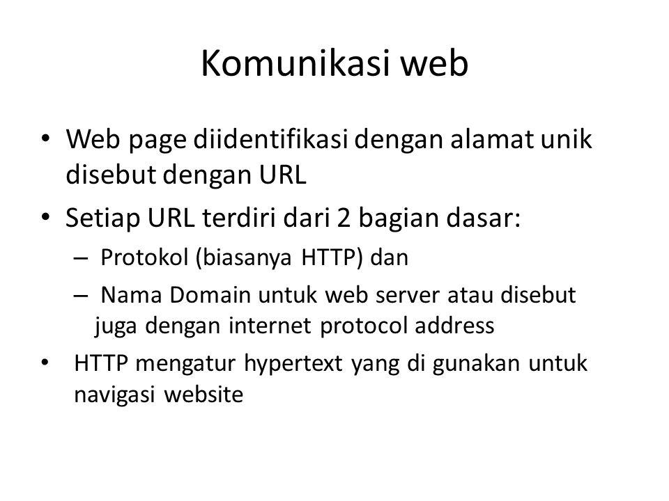 Komunikasi web • Web page diidentifikasi dengan alamat unik disebut dengan URL • Setiap URL terdiri dari 2 bagian dasar: – Protokol (biasanya HTTP) da