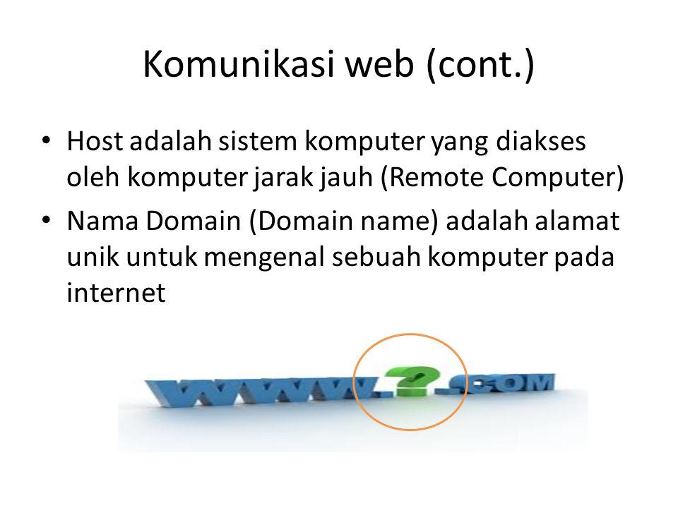 Komunikasi web (cont.) • Host adalah sistem komputer yang diakses oleh komputer jarak jauh (Remote Computer) • Nama Domain (Domain name) adalah alamat