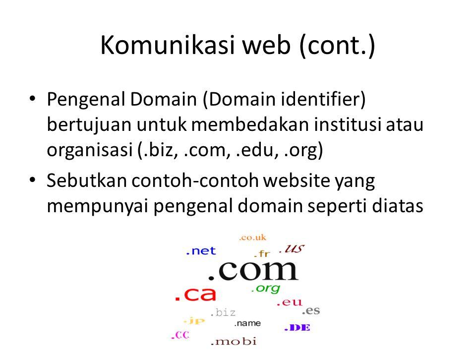 Komunikasi web (cont.) • Pengenal Domain (Domain identifier) bertujuan untuk membedakan institusi atau organisasi (.biz,.com,.edu,.org) • Sebutkan con