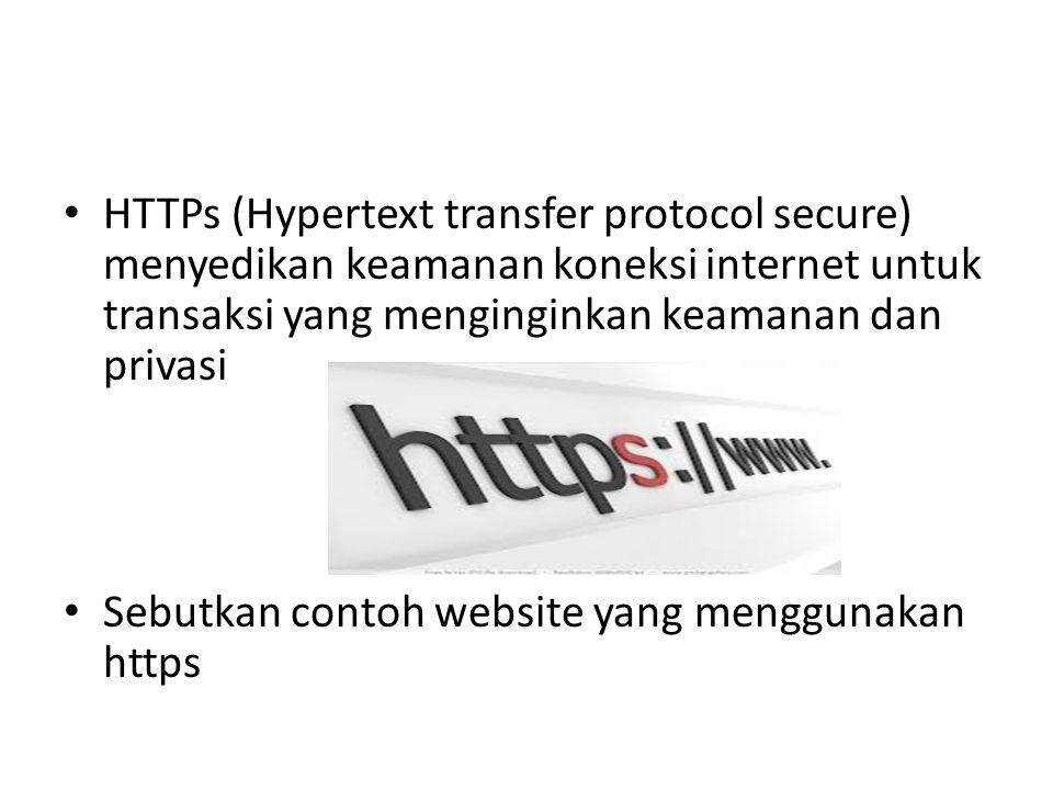 • HTTPs (Hypertext transfer protocol secure) menyedikan keamanan koneksi internet untuk transaksi yang menginginkan keamanan dan privasi • Sebutkan co