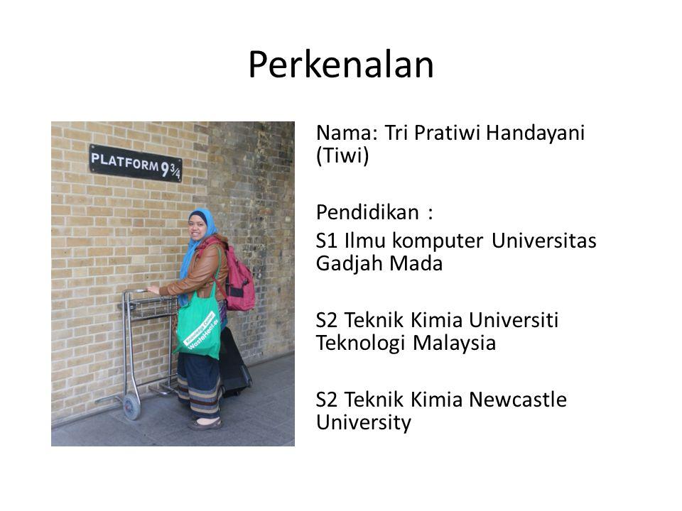 Perkenalan Nama: Tri Pratiwi Handayani (Tiwi) Pendidikan : S1 Ilmu komputer Universitas Gadjah Mada S2 Teknik Kimia Universiti Teknologi Malaysia S2 T