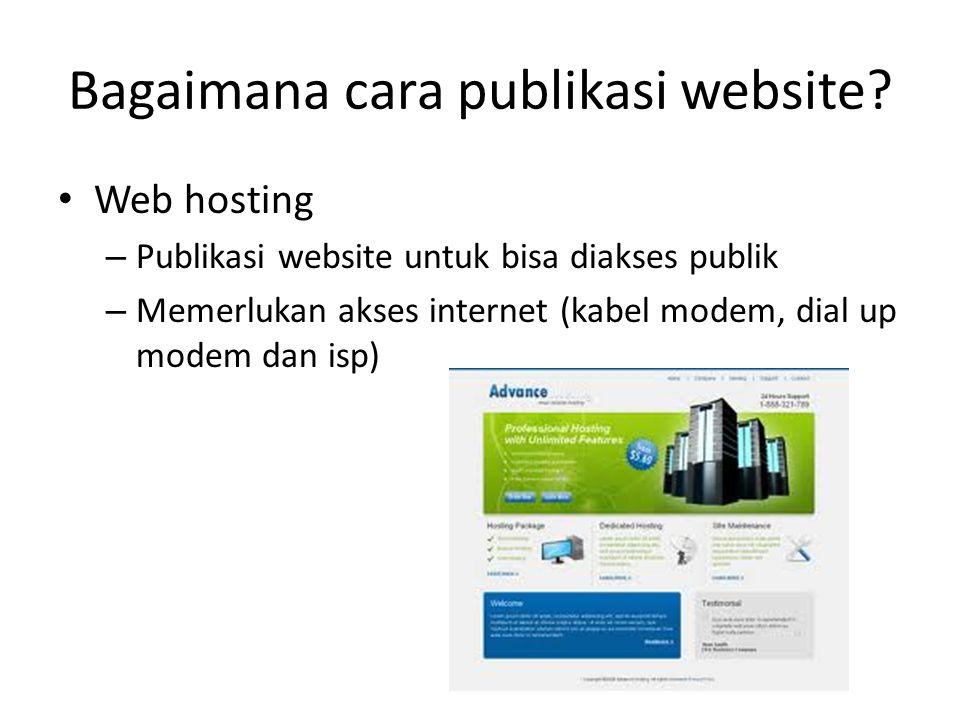 Bagaimana cara publikasi website? • Web hosting – Publikasi website untuk bisa diakses publik – Memerlukan akses internet (kabel modem, dial up modem