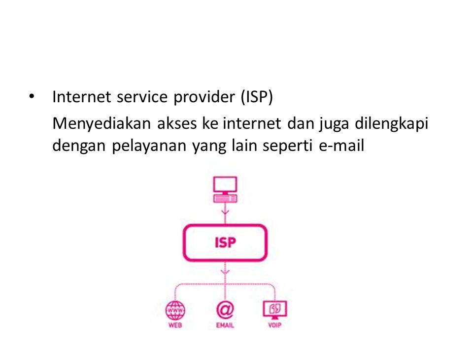• Internet service provider (ISP) Menyediakan akses ke internet dan juga dilengkapi dengan pelayanan yang lain seperti e-mail