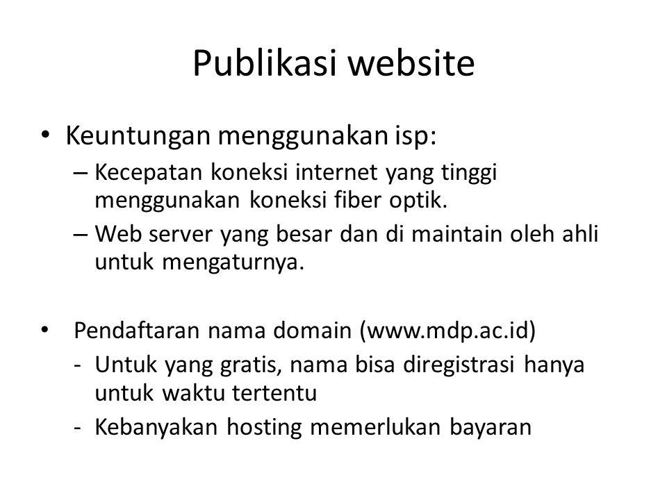 Publikasi website • Keuntungan menggunakan isp: – Kecepatan koneksi internet yang tinggi menggunakan koneksi fiber optik. – Web server yang besar dan