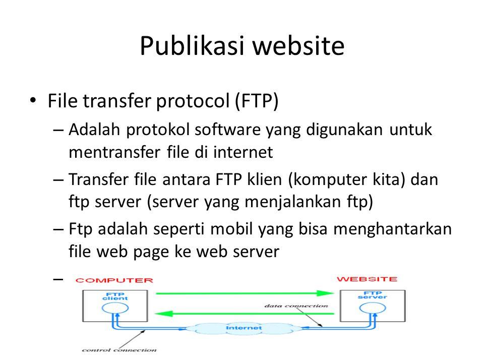 Publikasi website • File transfer protocol (FTP) – Adalah protokol software yang digunakan untuk mentransfer file di internet – Transfer file antara F