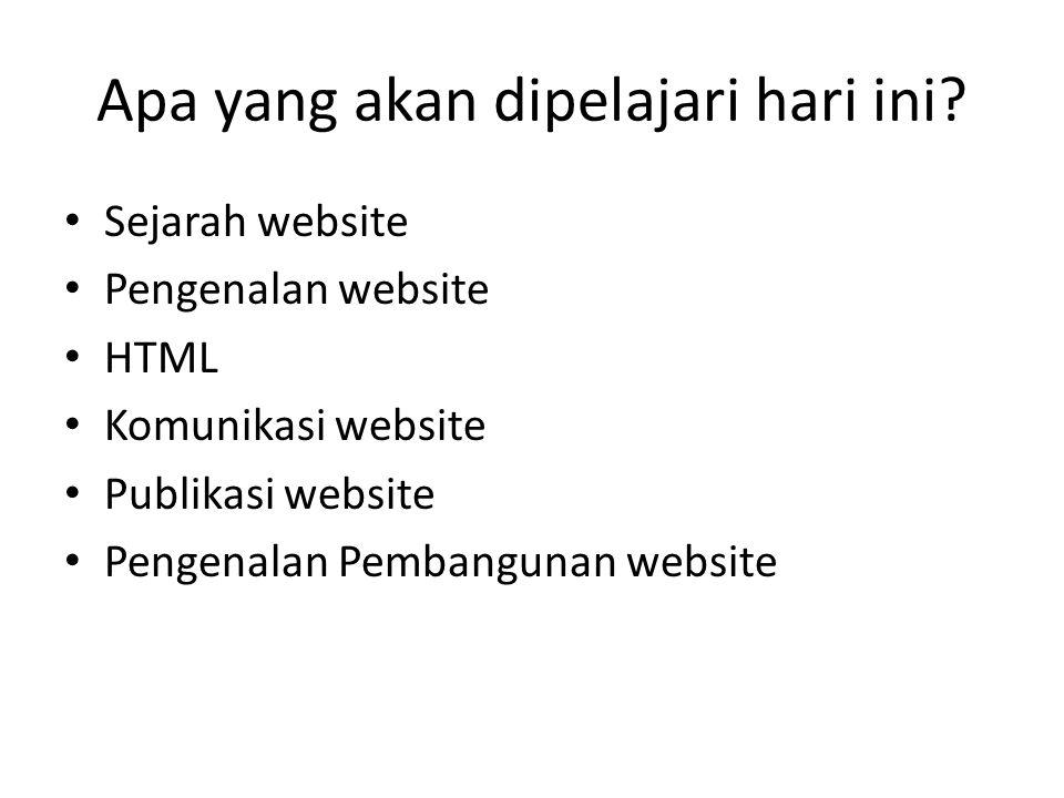 Apa yang akan dipelajari hari ini? • Sejarah website • Pengenalan website • HTML • Komunikasi website • Publikasi website • Pengenalan Pembangunan web
