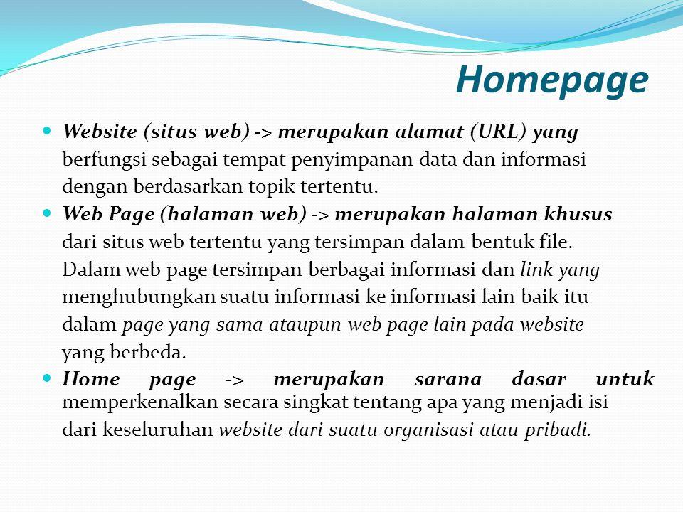 Homepage  Website (situs web) -> merupakan alamat (URL) yang berfungsi sebagai tempat penyimpanan data dan informasi dengan berdasarkan topik tertent