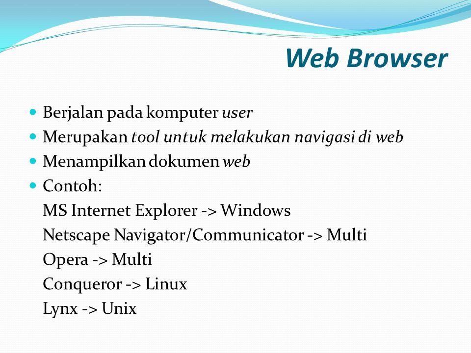 Web Browser  Berjalan pada komputer user  Merupakan tool untuk melakukan navigasi di web  Menampilkan dokumen web  Contoh: MS Internet Explorer ->