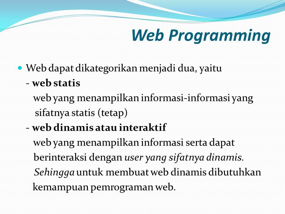 Web Programming  Web dapat dikategorikan menjadi dua, yaitu - web statis web yang menampilkan informasi-informasi yang sifatnya statis (tetap) - web