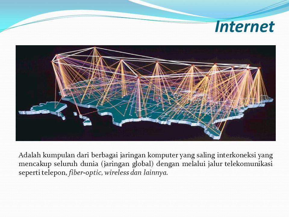 Internet Adalah kumpulan dari berbagai jaringan komputer yang saling interkoneksi yang mencakup seluruh dunia (jaringan global) dengan melalui jalur t