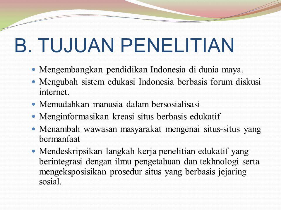 B. TUJUAN PENELITIAN  Mengembangkan pendidikan Indonesia di dunia maya.