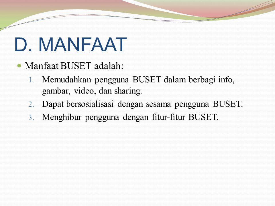 D. MANFAAT  Manfaat BUSET adalah: 1.