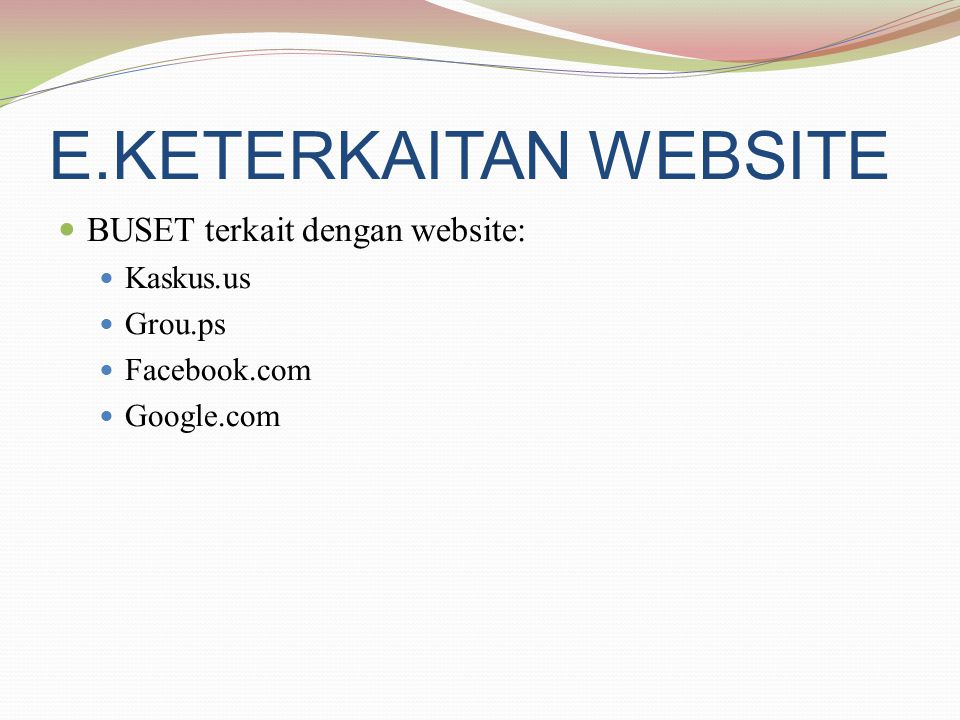 E.KETERKAITAN WEBSITE  BUSET terkait dengan website:  Kaskus.us  Grou.ps  Facebook.com  Google.com
