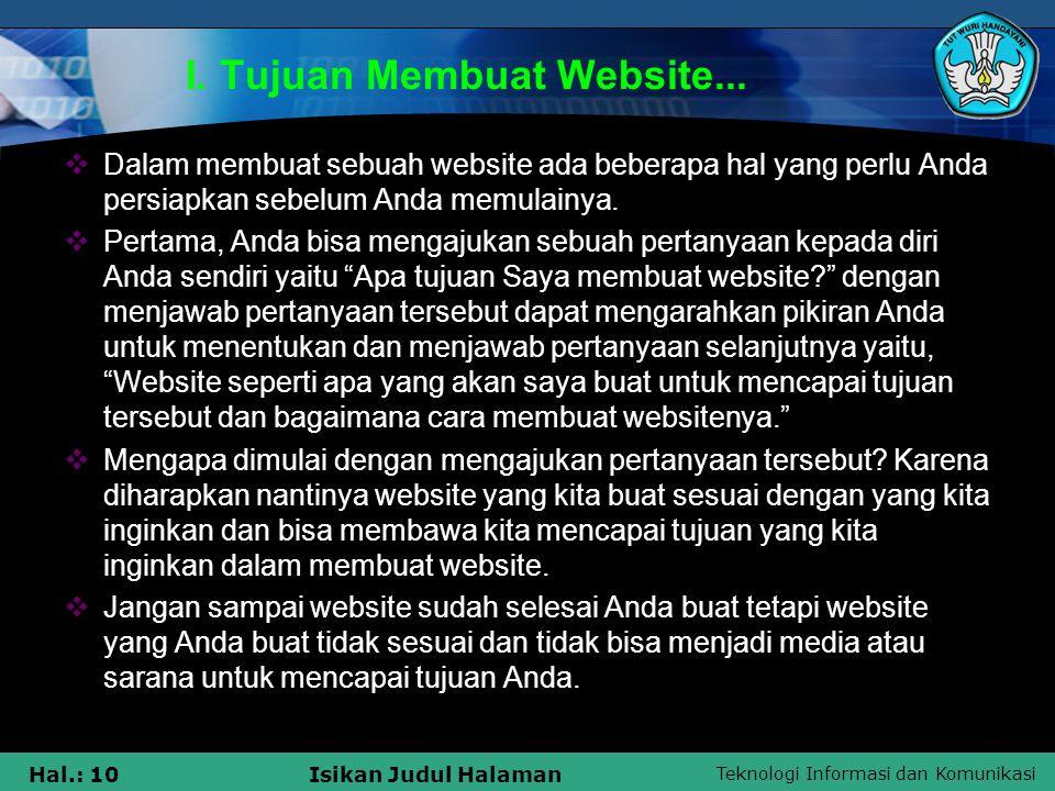 Teknologi Informasi dan Komunikasi Hal.: 10Isikan Judul Halaman I. Tujuan Membuat Website...  Dalam membuat sebuah website ada beberapa hal yang perl