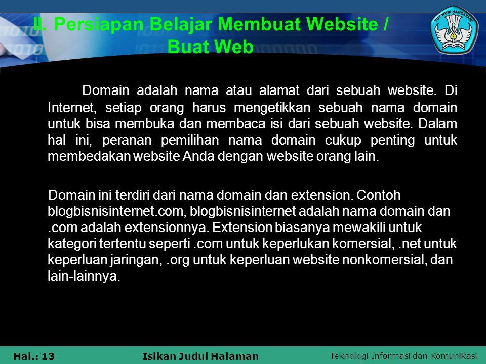 Teknologi Informasi dan Komunikasi Hal.: 13Isikan Judul Halaman II. Persiapan Belajar Membuat Website / Buat Web Domain adalah nama atau alamat dari s