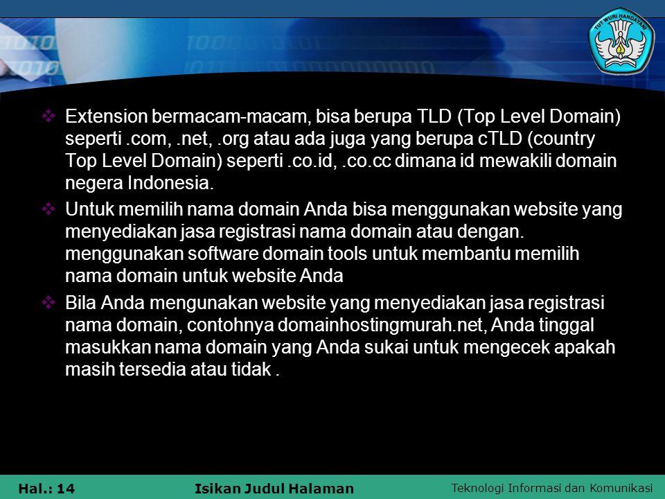 Teknologi Informasi dan Komunikasi Hal.: 14Isikan Judul Halaman  Extension bermacam-macam, bisa berupa TLD (Top Level Domain) seperti.com,.net,.org a
