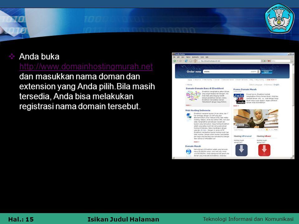 Teknologi Informasi dan Komunikasi Hal.: 15Isikan Judul Halaman  Anda buka http://www.domainhostingmurah.net dan masukkan nama doman dan extension ya